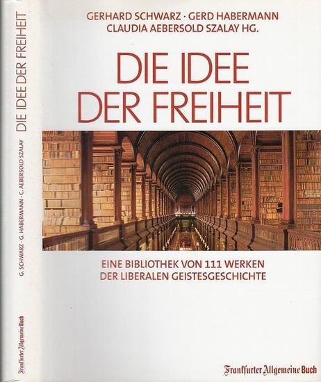 Schwarz, Gerhart / Gerd Habermann / Claudia Aebersold Szalay Die Idee der Freiheit. Eine Bibliothek von 111 Werken der liberalen Geistesgeschichte. 0