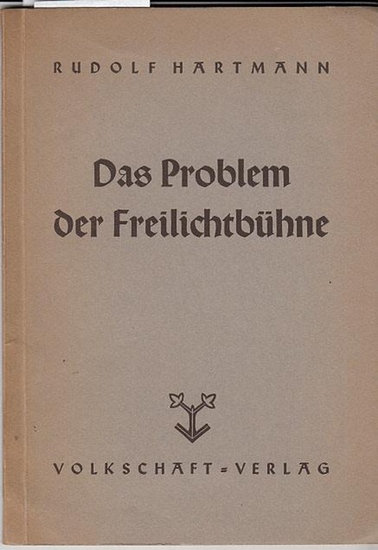 Hartmann, Rudolf Das Problem des Freilichtbühne. Vom Freilichttheater zum Freilichtspiel. 0