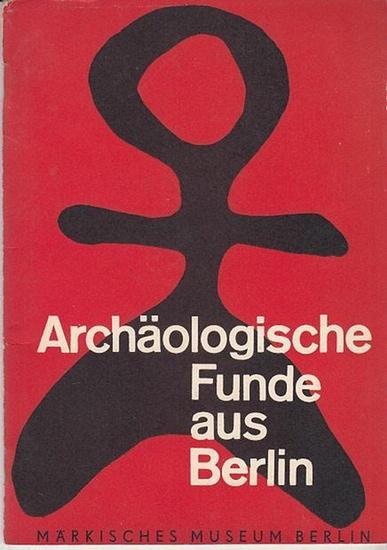 Hühns, Dr. E. - Hrsg. Märkisches Museum Berlin: Archäologische Funde aus Berlin. Märkisches Museum Berlin 0