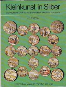 Förschner, G.: Kleinkunst in Silber. Schraubtaler und Schraub-Medaillen des Münzkabinetts. (= Kleine Schriften des Historischen Museums Frankfurt /M. Band 10 ).