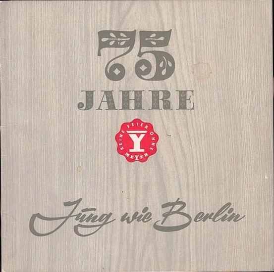 """Köhler, W. / A. Gerats / H. Capadrutt: 75 Jahre """"Keine Feier ohne MEYER"""" - Jung wie Berlin. Unternehmen sind wie Menschen ( Zwischen 1890 und 1965). 0"""