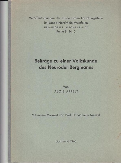 Appelt, Alois: Beiträge zu einer Volkskunde des Neuroder Bergmanns. (= Veröffentlichungen der Ostdeutschen Forschungsstelle im Lande Nordrhein-Westfalen Reihe B Nr. 5 ). 0