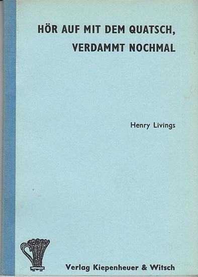 Henry Livings Hör auf mit dem Quatsch, verdammt nochmal (Stop it, whoever you are). Deutsch von Jürgen und Astrid Fischer. 0