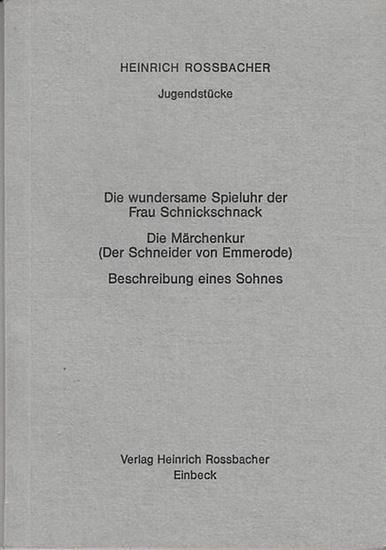 Rossbacher, Heinrich: Jugendstücke: Die wundersame Spieluhr der Frau Schnickschnack. Die Märchenkur (Schneider von Emmerode). Beschreibung eines Sohnes.