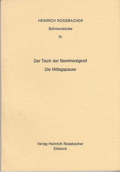 Rossbacher, Heinrich: Bühnenstücke IV.: Der Tisch der Barmherzigkeit. Die Mittagspause.
