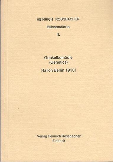 Rossbacher, Heinrich: Bühnenstücke III.: Gockelkomödie (Genetics). Halloh Berlin 1910 ! 0