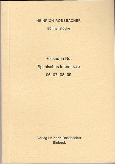 Rossbacher, Heinrich: Bühnenstücke II.: Holland in Not. Spanisches Intermezzo 06, 07, 08, 09.