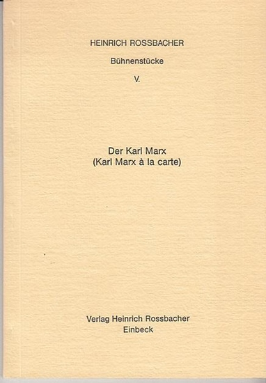 Rossbacher, Heinrich: Bühnenstücke V.: Der Karl Marx (Karl Marx a la carte).
