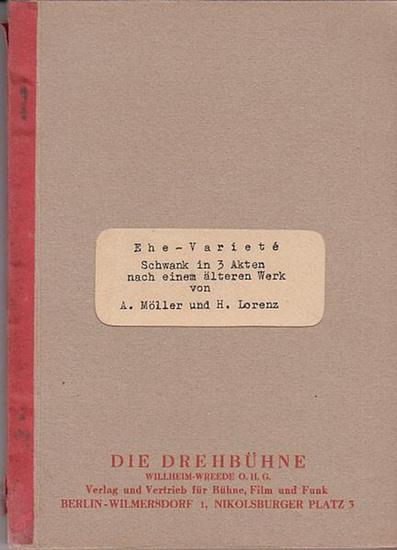 Möller, A. und Lorenz, H.: Ehe-Variete. Schwank in 3 Akten nach einem älteren Werk. 0