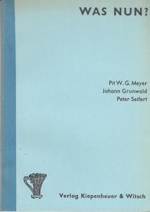 Meyer, Pit W.G. / Johann Grunwald / Seifert, Peter: Was nun ?