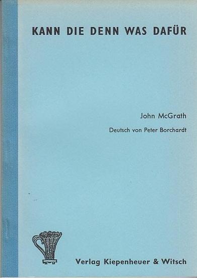 McGrath, John: Kann die denn was dafür. Deutsch von Peter Borchardt. 0