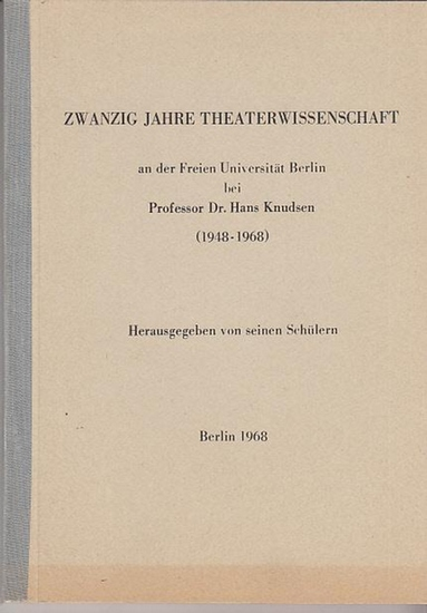 Knudsen, Hans. - Hrsg. Von seinen Schülern: Zwanzig Jahre Theaterwissenschaft an der Freien Universität Berlin bei Professor Dr.Hans Knudsen ( 1948-1968)
