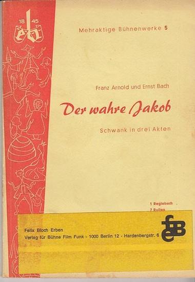 Arnold, Farnz / Bach, Ernst: Das wahre Jakob. Schwank in drei Akten. ( Mehraktige Bühnenwerke 5 ).