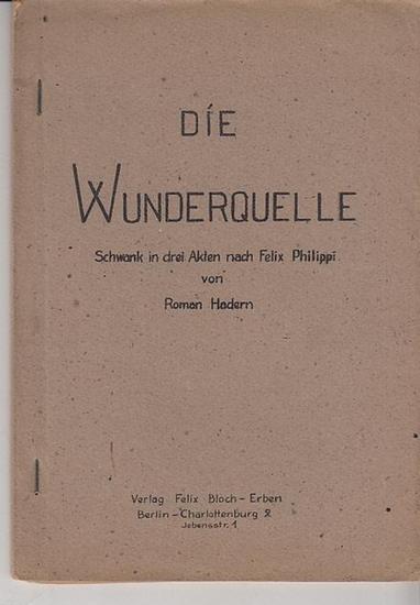 Hadern, Roman: Die Wunderquelle. Schwank in 3 Akten nach Felix Philippi 0
