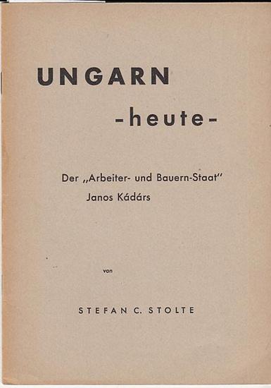 Kadar, Janos. - Stolte, Stefan C. Ungarn - heute - Der 'Arbeiter- und Bauern - Staat' Janos Kadars. 0