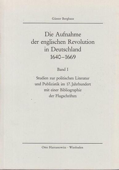 Berghaus ,Günter: Die Aufnahme der englischen Revolution in Deutschland 1640-1669. Band I : Studien zur politischen Literatur und Publizistik im 17.Jahrhundert mit einer Bibliographie der Flugschriften. 0