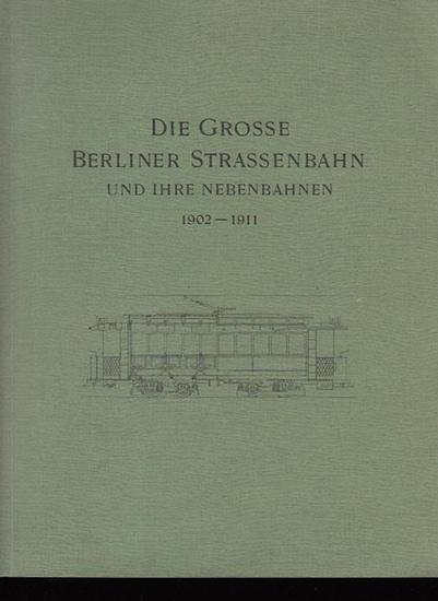 Berlin. - Die Grosse Berliner Strassenbahn und ihre Nebenbahnen 1902 - 1911. Denkschrift aus Anlass der XIII. Vereinsversammlung des Vereins Deutscher Strassenbahn- und Kleinbahn-Verwaltungen. 0