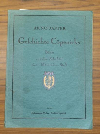 Berlin Köpenick. - Arno Jaster: Geschichte Cöpenicks. Bilder aus dem Schicksal einer Märkischen Stadt. 0