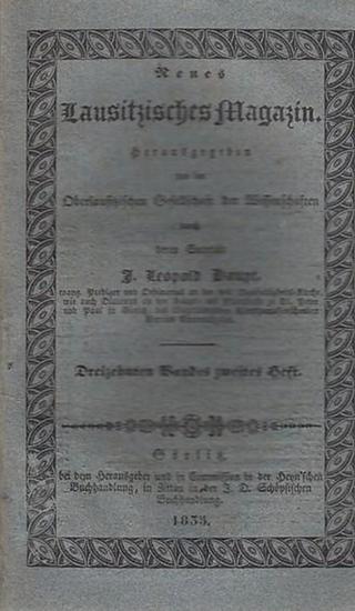 Lausitz. - Oberlausitzische Gesellschaft der Wissenschaften (Hrsg.) J. Leopold Haupt (Secretair) - Friedrich Theodor Richter/ Dr. Kirchner / L.H. Busch (Autoren): Neues Lausitzisches Magazin. Dreizehnten (13.) Bandes zweites Heft. Erste und zweite Abtheil
