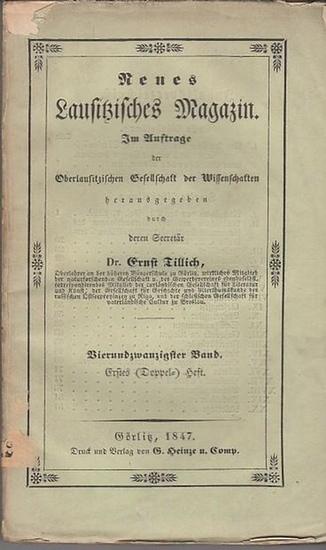 Lausitz. - Oberlausitzische Gesellschaft der Wissenschaften (Hrsg.), Ernst Tillich (Sekretär) - Theodor Neumann / Ernst Tillich (Autoren): Neues Lausitzisches Magazin. Vierundzwanzigster (24.) Band. Erstes (Doppel-)Heft. Erste und zweite Abtheilung, 18...