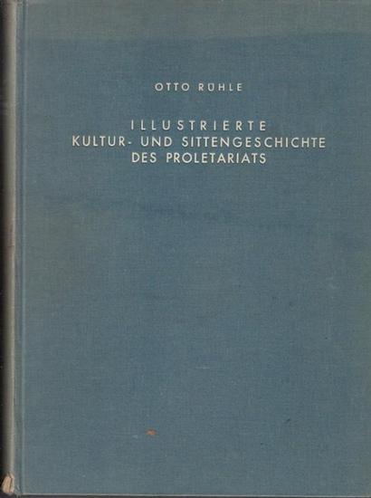 Rühle, Otto: Illustrierte Kultur- und Sittengeschichte des Proletariats. Erster Band sep. - Mit einem Vorwort von A. Lunatscharski. 0