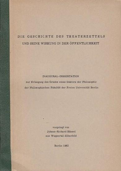 Hänsel, Johann-Richard Die Geschichte des Theaterzettels und seine Wirkung in der Öffentlichkeit. Inaugural-Dissertation. 0