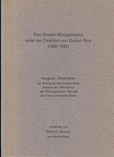 Gronau, Dietrich Das Theater Montparnasse unter der Direktion von Gaston Baty (1930 - 1943). Inaugural-Dissertation. 0