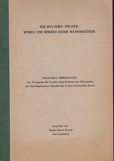 Brandt, Haide-Marie aus Neustettin. Die Holtorf - Truppe . Wesen und Wirken einer Wanderbühne. Inaugural-Dissertation. 0