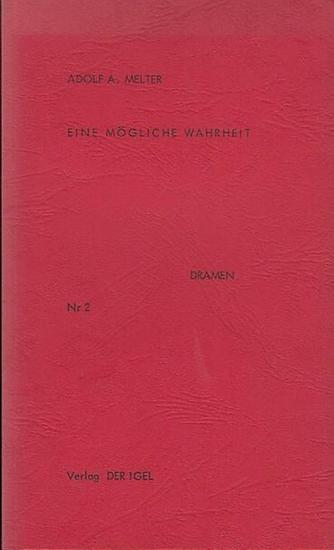 Melter, Adolf A. Eine mögliche Wahrheit. Ein Spiel in neun Bilder. Dramen Nr. 2