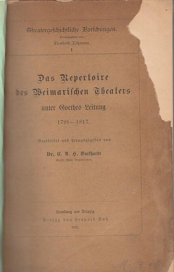 Burkhardt, C. A. H. (Bearbeiter und Hrsg.). - Johann Wolfgang von Goethe. - Das Repertoire des Weimarischen Theaters unter Goethes Leitung 1791 - 1817. 0