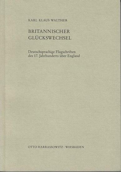 Walther, Karl Klaus: Britannischer Glückswechsel : Deutschsprachige Flugschriften des 17. Jahrhunderts über England. (= Beiträge zum Buch- und Bibliothekswesen ; Bd. 32) 0