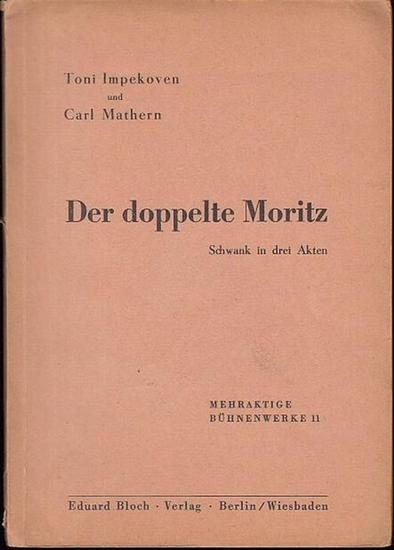 Impekoven, Toni / Mathern, Carl Der doppelte Moritz. Schwank in 3 Akten. - Mehraktige Bühnenwerke 11.