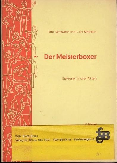 Schwartz, Otto / Mathern, Carl: Der Meisterboxer. Schwank in 3 Akten. Spiel 122. Unverkäufliches Manuskript.