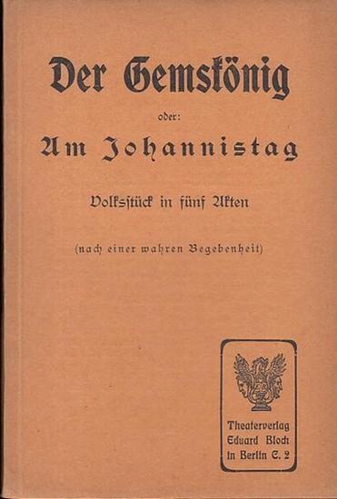 Gemskönig, Der. - Der Gemskönig oder Am Johannistag. Volksstück in 5 Akten. (Nach einer wahren Begebenheit) 0