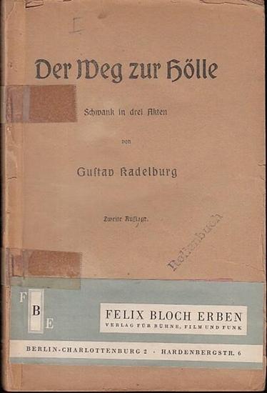 Kadelburg, Gustav Der Weg zur Hölle. Schwank in 3 Akten. 0