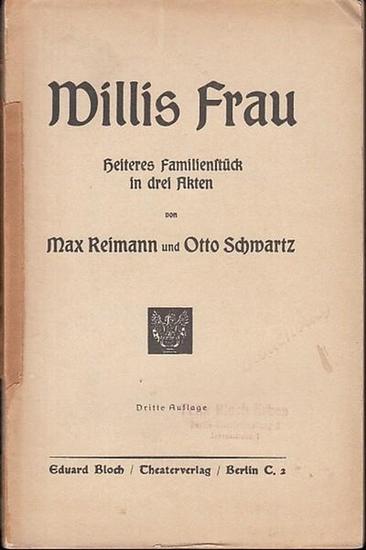 Reimann, Max / Schwartz, Otto Willis Frau. Heiteres Familienstück in 3 Akten.