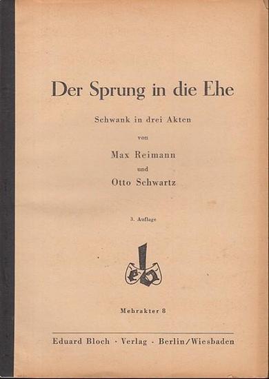 Reimann, Max / Schwartz, Otto Der Sprung in die Ehe. Schwank in 3 Akten. Mehrakter 8. 0