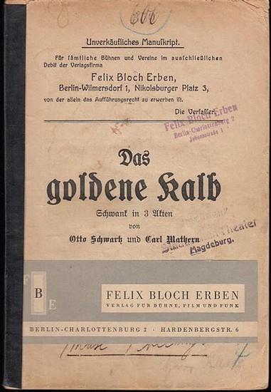 Schwartz, Otto / Malthern, Carl: Das goldene Kalb. Schwank in 3 Akten. Unverkäufliches Manuskript.