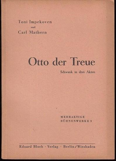Impekoven, Toni / Mathern, Carl Otto der Treue. Schwank in 3 Akten. 0