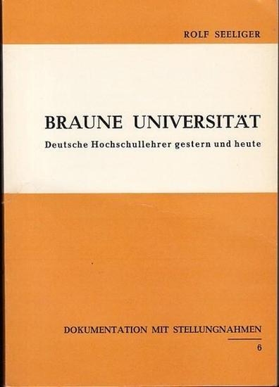 Seeliger, Rolf (Hrsg.) unter Mitarbeit von D. Schoner und Haasis, H.: Braune Universität. Dokumentenreihe Heft 6 / 1968. Deutsche Hochschullehrer gestern und heute. Dokumentation mit Stellungnahmen. 0