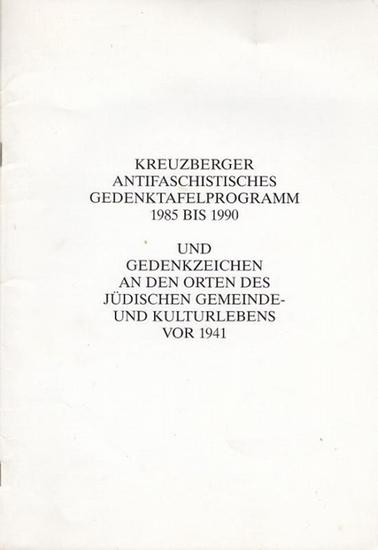 Baumann, Leonie / Düspohl, Martin / Endlich, Stefanie / Göpfert , P.H. / u.a. Kreuzberger Antifaschistisches Gedenktafelprogramm 1985 bis 1990. Und Gedenkzeichen an den Orten des Jüdischen Gemeinde- und Kulturlebens vor 1941. 0