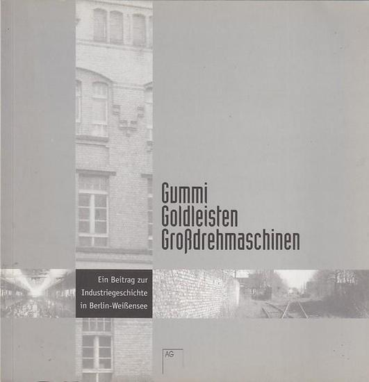 Woesner, Regina Dr. (Projektleiterin) / Hrsg.Bezirksamt Weißensee Gummi Goldleisten Großdrehmaschinen . Ein Beitrag zur Industriegeschichte in Berlin-Weißensee. (= Ortsbestimmungen Barnimer Reihe 3 ).