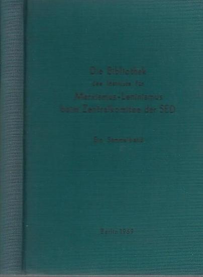 Kaiser, Bruno Prof.Dr. / Hrsg. Institut für Marxismus-Leninismus: Die Bibliothek des Instituts für Marxismus-Leninismus beim Zentralkomitee der SED. Sammelband. 0