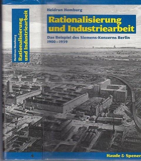 Homburg, Heidrun / Hrsg.: G.D.Feldmann; C.-L. Holtferich; G.-A-Ritter und P.C.Witt: Rationalisierung und Industriearbeit. Das Beispiel des Siemens-Konzerns Berlin 1900-1939. Arbeitsmarkt - Management - Arbeiterschaft im Siemens-Konzern Berlin 1900-1939. ( 0