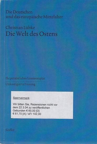 Lübke, Christian Die Welt des Ostens. Die Deutschen und das europäische Mittelalter. 0