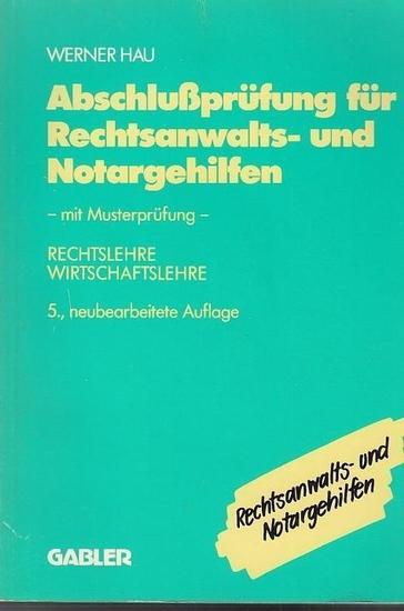 Hau, Werner: Abschlußprüfung für Rechtsanwalts- und Notargehilfen. Mit Musterprüfung. Rechtslehre, Wirtschaftslehre. 0