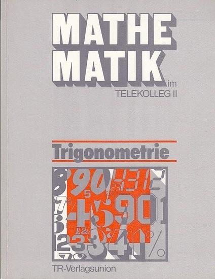 Fraunholz, Wolfgang / Mathea, Barbara: Mathematik im Telekolleg II. Trigonometrie 0