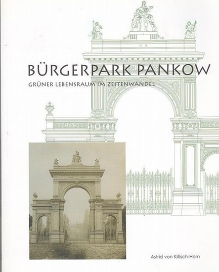 Berlin Pankow. - Killisch-Horn, Astrid von: Bürgerpark Pankow. Grüner Lebensraum im Zeitwandel. 0