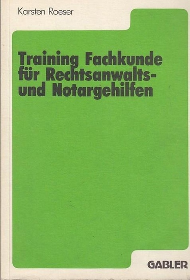 Roeser, Karsten: Training Fachkunde für Rechtsanwalts- und Notargehilfen.