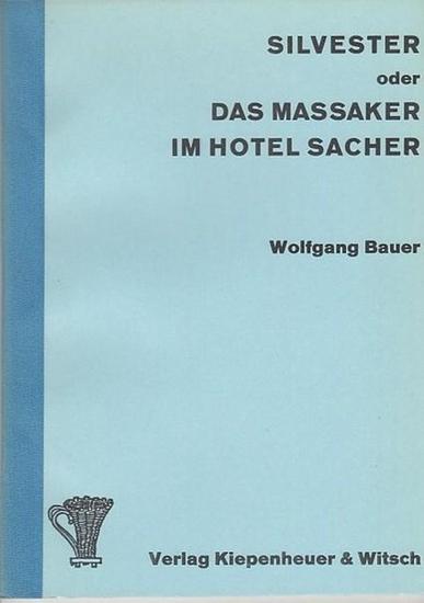 Bauer, Wolfgang Silvester oder Das Massaker im Hotel Sacher. Stück. 0